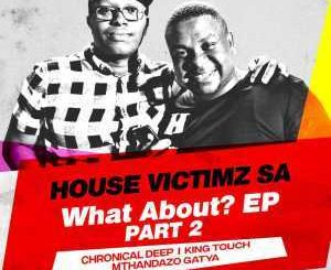 HOUSE VICTIMZ, WHAT ABOUT EP PART 2, download ,zip, zippyshare, fakaza, EP, datafilehost, album, mp3, download, datafilehost, fakaza, Deep House Mix, Deep House, Deep House Music, Deep Tech, Afro Deep Tech, House Music