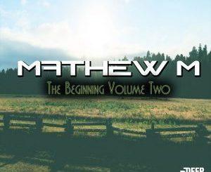 Mathew M, The Beginning Vol. 2, download ,zip, zippyshare, fakaza, EP, datafilehost, album, Afro House, Afro House 2018, Afro House Mix, Afro House Music, Afro Tech, House Music