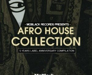 Moblack Records, Afro House Collection (5 Years Label Anniversary Collection), Afro House Collection, download ,zip, zippyshare, fakaza, EP, datafilehost, album, Afro House, Afro House 2018, Afro House Mix, Afro House Music, House Music