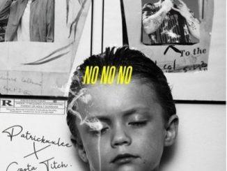 PatricKxxLee, No No No, Costa Titch, mp3, download, datafilehost, fakaza, Hiphop, Hip hop music, Hip Hop Songs, Hip Hop Mix, Hip Hop, Rap, Rap Music