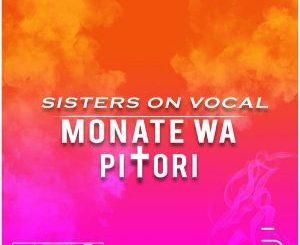 Sisters On Vocal, Monate Wa Pitori, download ,zip, zippyshare, fakaza, EP, datafilehost, album, Afro House, Afro House 2018, Afro House Mix, Afro House Music, Afro Tech, House Music