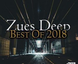 Zues Deep, Best Of 2018, download ,zip, zippyshare, fakaza, EP, datafilehost, album, Deep House Mix, Deep House, Deep House Music, Deep Tech, Afro Deep Tech, House Music
