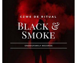 Czwe De Ritual, Black & Smoke, download ,zip, zippyshare, fakaza, EP, datafilehost, album, Afro House, Afro House 2018, Afro House Mix, Afro House Music, Afro Tech, House Music