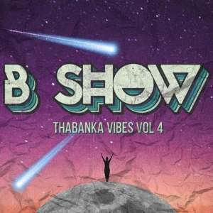 B Show, Thabanka Vibes Vol.4, mp3, download, datafilehost, fakaza, Afro House, Afro House 2019, Afro House Mix, Afro House Music, Afro Tech, House Music