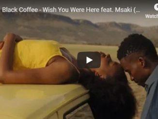 Black Coffee, Wish You Were Here, Msaki, video, download ,zip, zippyshare, fakaza, EP, datafilehost, album, Afro House, Afro House 2019, Afro House Mix, Afro House Music, Afro Tech, House Music