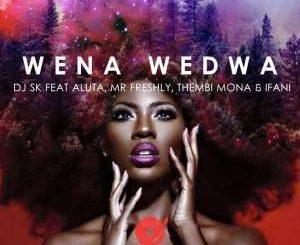 DJ SK, Wena Wedwa, Aluta, Mr Freshly, Thembi Mona, Ifani, mp3, download, datafilehost, fakaza, Afro House, Afro House 2019, Afro House Mix, Afro House Music, Afro Tech, House Music