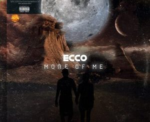 Ecco, More of Me, download ,zip, zippyshare, fakaza, EP, datafilehost, album, Hiphop, Hip hop music, Hip Hop Songs, Hip Hop Mix, Hip Hop, Rap, Rap Music