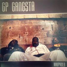 GP Gangsta, Khuphula, download ,zip, zippyshare, fakaza, EP, datafilehost, album, Hiphop, Hip hop music, Hip Hop Songs, Hip Hop Mix, Hip Hop, Rap, Rap Music