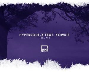 HyperSOUL-X, Tell Me (Afro HT), Kowkie, mp3, download, datafilehost, fakaza, Afro House, Afro House 2019, Afro House Mix, Afro House Music, Afro Tech, House Music