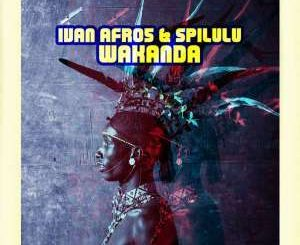Ivan Afro5, Spilulu, Wakanda, mp3, download, datafilehost, fakaza, Afro House, Afro House 2019, Afro House Mix, Afro House Music, Afro Tech, House Music