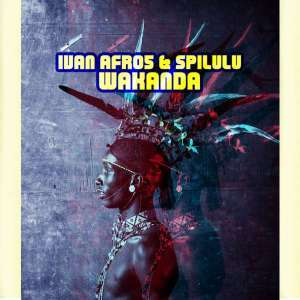 Ivan Afro5, Spilulu, Wakanda, mp3, download, datafilehost, fakaza, Afro House, Afro House 2019, Afro House Mix, Afro House Music, Afro Tech, House Music