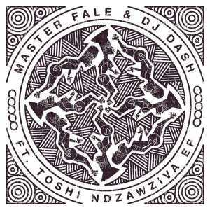 Master Fale, Dash, Ndzawziva, Toshi, download ,zip, zippyshare, fakaza, EP, datafilehost, album, mp3, download, datafilehost, fakaza, Afro House, Afro House 2019, Afro House Mix, Afro House Music, Afro Tech, House Music