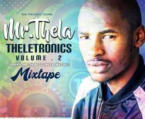 Mr Thela, Theletronics Vol.2 (HBD Biza Wethu), mp3, download, datafilehost, fakaza, Afro House, Afro House 2019, Afro House Mix, Afro House Music, Afro Tech, House Music