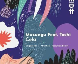 Muzungu, Cela (Original Mix), Toshi, mp3, download, datafilehost, fakaza, Afro House, Afro House 2019, Afro House Mix, Afro House Music, Afro Tech, House Music