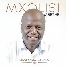 Mxolisi Mbethe, Sikufanele leso sihlalo, download ,zip, zippyshare, fakaza, EP, datafilehost, album, Gospel Songs, Gospel, Gospel Music, Christian Music, Christian Songs