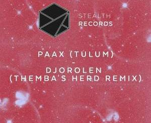 PAAX (Tulum), Djorolen (THEMBA's Herd Extended Remix), mp3, download, datafilehost, fakaza, Afro House, Afro House 2019, Afro House Mix, Afro House Music, Afro Tech, House Music