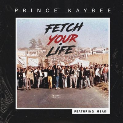 DOWNLOAD Prince Kaybee – Fetch Your Life Feat Msaki (Full Song) – ZAMUSIC