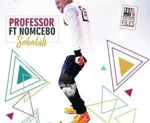 Professor, Sobalili, Nomcebo, mp3, download, datafilehost, fakaza, Afro House, Afro House 2019, Afro House Mix, Afro House Music, Afro Tech, House Music