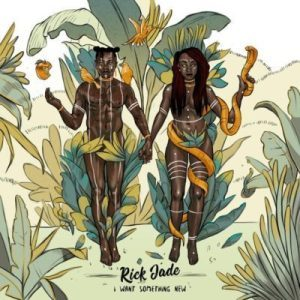 Rick Jade, Priddy Ugly, Bontle Modiselle, I Want Something New, download ,zip, zippyshare, fakaza, EP, datafilehost, album,Afro House, Afro House 2019, Afro House Mix, Afro House Music, Afro Tech, House Music