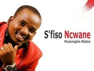 S'fiso Ncwane, Kulungile Baba, download ,zip, zippyshare, fakaza, EP, datafilehost, album, Gospel Songs, Gospel, Gospel Music, Christian Music, Christian Songs