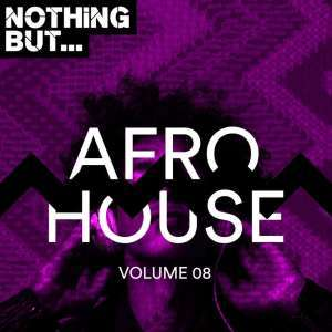 VA, Nothing But Afro House, Vol. 08, download ,zip, zippyshare, fakaza, EP, datafilehost, album, Afro House, Afro House 2019, Afro House Mix, Afro House Music, Afro Tech, House Music