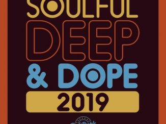 VA, Soulful Deep & Dope 2019, download ,zip, zippyshare, fakaza, EP, datafilehost, album, Deep House Mix, Deep House, Deep House Music, Deep Tech, Afro Deep Tech, House Music, Soulful House Mix, Soulful House, Soulful House Music, Soulful Deep, Soulful Deep House