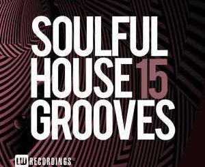 VA, Soulful House Grooves Vol. 15, Soulful House Grooves, download ,zip, zippyshare, fakaza, EP, datafilehost, album, Soulful House Mix, Soulful House, Soulful House Music, House Music,