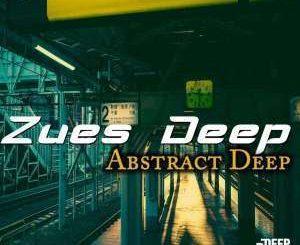 Zues Deep, Abstract Deep (Original Mix), mp3, download, datafilehost, fakaza, Afro House, Afro House 2019, Afro House Mix, Afro House Music, Afro Tech, House Music