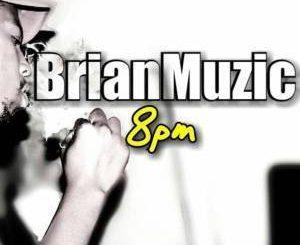 BrianMuzic, 8pm (Original Mix), mp3, download, datafilehost, fakaza, Deep House Mix, Deep House, Deep House Music, Deep Tech, Afro Deep Tech, House Music