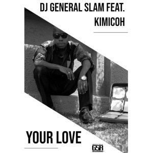 DJ General Slam, Your Love (Original Mix), Kimicoh, mp3, download, datafilehost, fakaza, Afro House, Afro House 2018, Afro House Mix, Afro House Music, Afro Tech, House Music