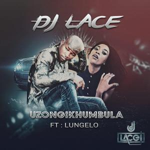 DJ Lace, Uzongikhumbula (Radio Cut), Lungelo, mp3, download, datafilehost, fakaza, Afro House, Afro House 2019, Afro House Mix, Afro House Music, Afro Tech, House Music