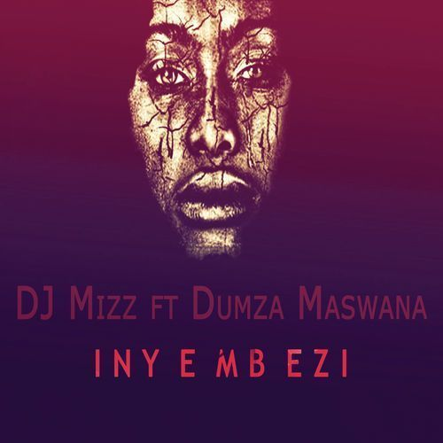 DJ Mizz, Inyembezi, Dumza Maswana, mp3, download, datafilehost, fakaza, Afro House, Afro House 2018, Afro House Mix, Afro House Music, Afro Tech, House Music