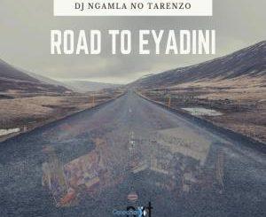 DJ Ngamla No Tarenzo, Road To Eyadini, mp3, download, datafilehost, fakaza, Afro House, Afro House 2019, Afro House Mix, Afro House Music, Afro Tech, House Music