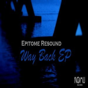 Epitome Resound, Way Back, download ,zip, zippyshare, fakaza, EP, datafilehost, album, Deep House Mix, Deep House, Deep House Music, Deep Tech, Afro Deep Tech, House Music