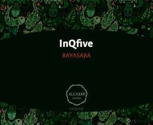 InQfive, Bayasaba (Original Mix), mp3, download, datafilehost, fakaza, Afro House, Afro House 2019, Afro House Mix, Afro House Music, Afro Tech, House Music