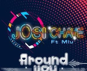 Josi Chave, Around You,Mlu, mp3, download, datafilehost, fakaza, Afro House, Afro House 2019, Afro House Mix, Afro House Music, Afro Tech, House Music