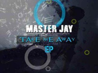 Master Jay, Take Me Away, download ,zip, zippyshare, fakaza, EP, datafilehost, album, Afro House, Afro House 2018, Afro House Mix, Afro House Music, Afro Tech, House Music