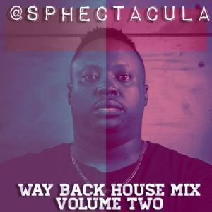 SPHEctacula, Way Back House Mix Vol 2, mp3, download, datafilehost, fakaza, Afro House, Afro House 2019, Afro House Mix, Afro House Music, Afro Tech, House Music