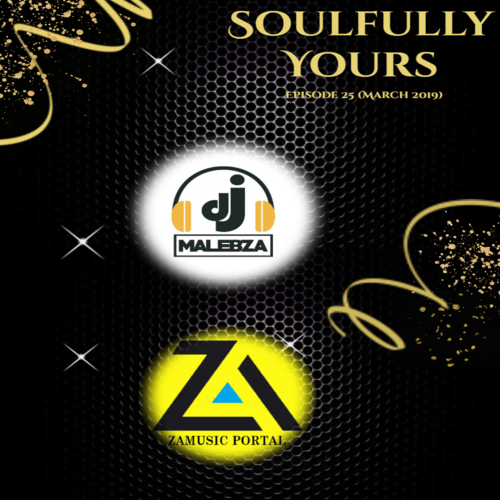 DOWNLOAD: Dj Malebza – Soulfully Yours Episode 25 (March 2019)