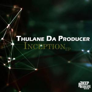 Thulane Da Producer, Inception, download ,zip, zippyshare, fakaza, EP, datafilehost, album, Deep House Mix, Deep House, Deep House Music, Deep Tech, Afro Deep Tech, House Music