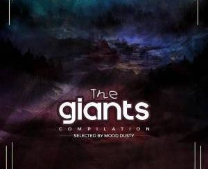VA, The Giants Compilation Vol.1 (Selected By Mood Dusty), download ,zip, zippyshare, fakaza, EP, datafilehost, album, Afro House, Afro House 2019, Afro House Mix, Afro House Music, Afro Tech, House Music