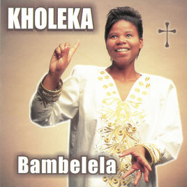 Kholeka, Bambelela, download ,zip, zippyshare, fakaza, EP, datafilehost, album, Gospel Songs, Gospel, Gospel Music, Christian Music, Christian Songs