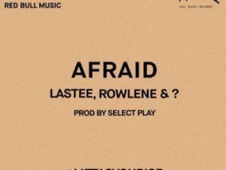 Lastee, Rowlene, ?, Afraid, mp3, download, datafilehost, fakaza, Hiphop, Hip hop music, Hip Hop Songs, Hip Hop Mix, Hip Hop, Rap, Rap Music