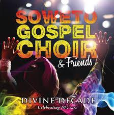Soweto Gospel Choir, Divine Decade (Celebrating 10 Years), download ,zip, zippyshare, fakaza, EP, datafilehost, album, Gospel Songs, Gospel, Gospel Music, Christian Music, Christian Songs