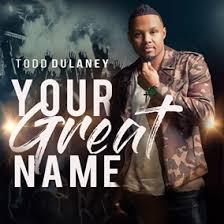 Todd Dulaney, Your Great Name, download ,zip, zippyshare, fakaza, EP, datafilehost, album, Gospel Songs, Gospel, Gospel Music, Christian Music, Christian Songs