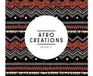 VA, Afro Creations, Vol. 6, download ,zip, zippyshare, fakaza, EP, datafilehost, album, Afro House, Afro House 2019, Afro House Mix, Afro House Music, Afro Tech, House Music