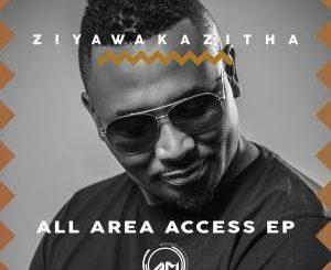 ZiyawakaZitha , All Area Access, download ,zip, zippyshare, fakaza, EP, datafilehost, album, Afro House, Afro House 2019, Afro House Mix, Afro House Music, Afro Tech, House Music