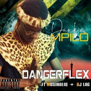 Dangerflex, Dankie Mpilo, MusiholiQ, Dj Lag,mp3, download, datafilehost, fakaza, Afro House, Afro House 2019, Afro House Mix, Afro House Music, Afro Tech, House Music