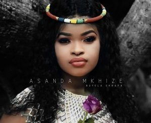 Asanda Mkhize, Buyela Ekhaya, mp3, download, datafilehost, fakaza, Afro House, Afro House 2019, Afro House Mix, Afro House Music, Afro Tech, House Music