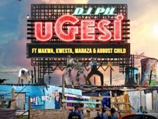 DJ pH, Ugesi, Kwesta, Makwa, Maraza, August Child, mp3, download, datafilehost, fakaza, Hiphop, Hip hop music, Hip Hop Songs, Hip Hop Mix, Hip Hop, Rap, Rap Music